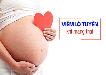 có thai bị viêm lộ tuyến ảnh hưởng gì không
